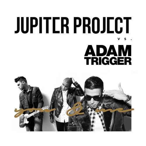 Adam Trigger Vs. Jupiter Project - You & Me